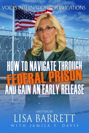 How to navigate through federal prison and gain an early release ebook by Lisa Barrett,Jamila T. Davis