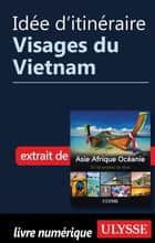 Idée d'itinéraire - Visages du Vietnam ebook by Collectif