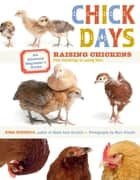 Chick Days - An Absolute Beginner's Guide to Raising Chickens from Hatching to Laying ebook by Jenna Woginrich, Mars Vilaubi