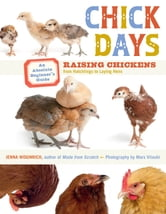Chick Days - An Absolute Beginner's Guide to Raising Chickens from Hatching to Laying ebook by Jenna Woginrich