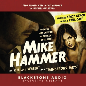 "The New Adventures of Mickey Spillane's Mike Hammer, Vol. 1 - ""Oil and Water"" and ""Dangerous Days"" audiobook by M. J. Elliott,Carl Amari,Carl Amari,Stacy Keach,JoBe Cerny"