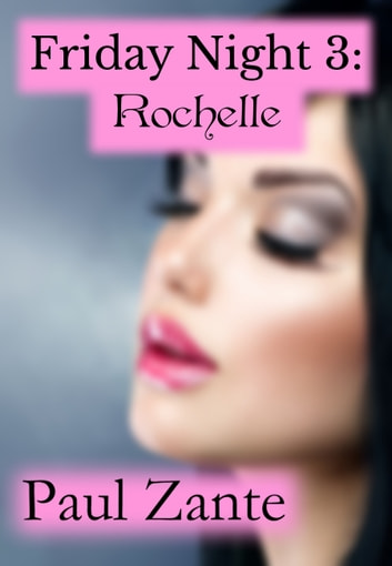 Friday Night 3: Rochelle ebook by Paul Zante