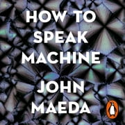 How to Speak Machine - Laws of Design for a Digital Age audiobook by John Maeda
