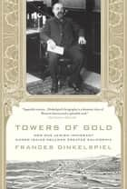 Towers of Gold - How One Jewish Immigrant Named Isaias Hellman Created California ebook by Frances Dinkelspiel