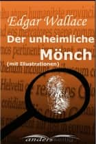 Der unheimliche Mönch (mit Illustrationen) ebook by Edgar Wallace