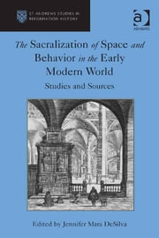 The Sacralization of Space and Behavior in the Early Modern World - Studies and Sources ebook by Dr Jennifer M DeSilva,Professor Euan Cameron,Professor Bruce Gordon,Dr Bridget Heal,Professor Roger A Mason,Professor Amy Nelson Burnett,Dr Andrew Pettegree,Professor Kaspar von Greyerz,Professor Alec Ryrie,Dr Felicity Heal,Dr Jonathan Willis,Dr Karin Maag