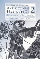 Antik Yunan Uygarlığı-2 ebook by Andre Bonnard