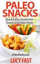 Paleo Snacks: Quick & Easy Gluten Free Snacks and Paleo Treats ebook by Lucy Fast
