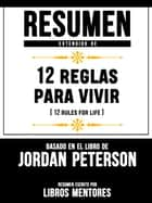 Resumen Extendido De 12 Reglas Para Vivir (12 Rules For Life) – Basado En El Libro De Jordan Peterson ebook by