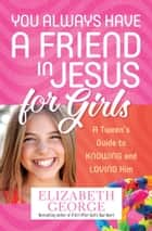 You Always Have a Friend in Jesus for Girls ebook by Elizabeth George
