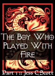 The Boy Who Played with Fire (Part 1) ebook by Jess C Scott