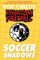 Phantom Football: Soccer Shadows ebook by Rob Childs