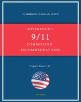 2011 Report on Implementing 9/11 Commission Recommendations: U.S. Department of Homeland Security Status Report on Airline Passenger Screening, Aviation Security, NBC Threats, Border Security ebook by Progressive Management