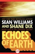 Echoes of Earth ebook by Sean Williams,Shane Dix