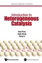 Introduction to Heterogeneous Catalysis ebook by Roel Prins, Anjie Wang, Xiang Li