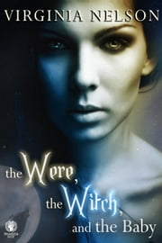 The Were, the Witch, and the Baby ebook by Virginia Nelson