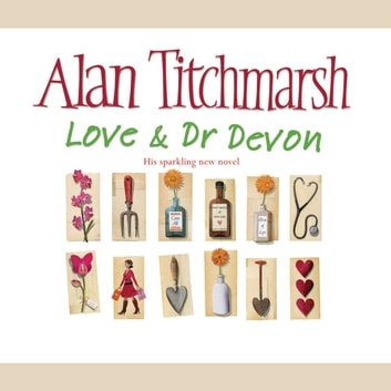 Love and Dr Devon audiobook by Alan Titchmarsh