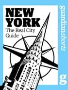 New York: The Real City Guide ebook by Dee Rudebeck