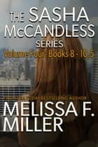The Sasha McCandless Series: Volume 4 (Books 8-10.5) ebook by Melissa F. Miller