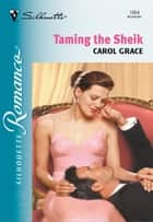 Taming the Sheik ebook by Carol Grace