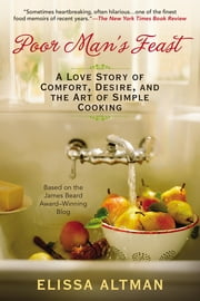 Poor Man's Feast - A Love Story of Comfort, Desire, and the Art of Simple Cooking ebook by Elissa Altman
