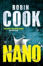 Nano: A Pia Grazdani Novel 2 ebook by Robin Cook