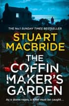 The Coffinmaker's Garden ebook by Stuart MacBride