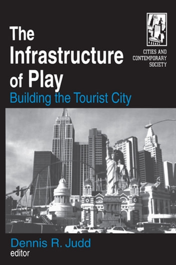 The Infrastructure of Play: Building the Tourist City - Building the Tourist City ebook by Dennis R. Judd