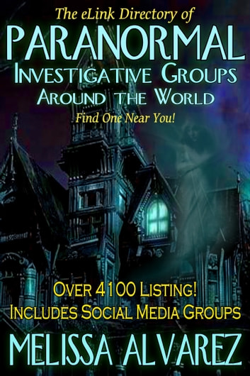 Paranormal Investigative Groups Around the World: Find One Near You! ebook by Melissa Alvarez
