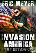 Invasion America: Resistance ebook by Eric Meyer