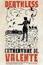Deathless ebook by Catherynne M. Valente