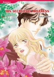 HIS SECRETARY MISTRESS (Mills & Boon Comics) - Mills & Boon Comics ebook by Chantelle Shaw,Motoko Mori