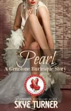 Pearl - Gemstone Burlesque ebook by Skye Turner