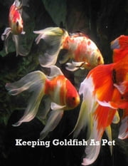 Keeping Goldfish As Pet ebook by V.T.