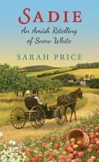 Sadie: An Amish Retelling of Snow White ebook by Sarah Price