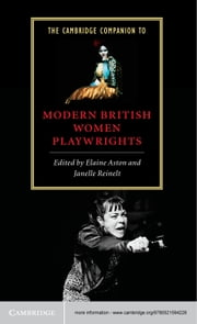 The Cambridge Companion to Modern British Women Playwrights ebook by Elaine Aston,Janelle Reinelt