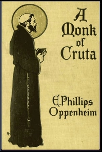 A Monk of Cruta eBook by E. Phillips Oppenheim