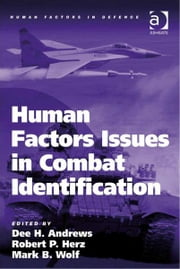 Human Factors Issues in Combat Identification ebook by Lt Col Robert P Herz,Mr Mark B Wolf,Dr Dee H Andrews,Professor Don Harris,Dr Eduardo Salas,Professor Neville A Stanton