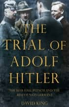 The Trial of Adolf Hitler - The Beer Hall Putsch and the Rise of Nazi Germany ebook by