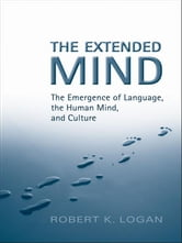 The Extended Mind - The Emergence of Language, the Human Mind, and Culture ebook by Robert K.  Logan