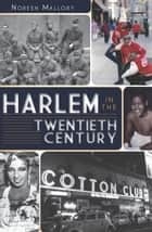Harlem in the Twentieth Century ebook by Noreen Mallory
