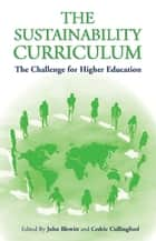 The Sustainability Curriculum - The Challenge for Higher Education ebook by Cedric Cullingford, John Blewitt