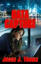 Data Capture ebook by Jesse J. Thoma