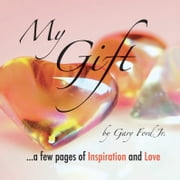 My Gift - ...a few pages of Inspiration and Love ebook by Gary Ford Jr.