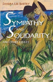 Sympathy and Solidarity - and Other Essays ebook by Sandra Lee Bartky