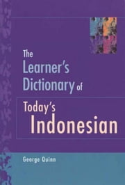 The Learner's Dictionary of Today's Indonesian ebook by Quinn, George