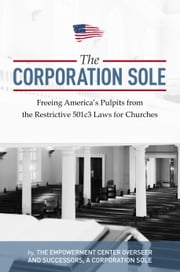 Corporation Sole - Freeing Americas Pulpits and ENDING the restrictive 501c3 laws for Churches ebook by Joshua Kenny-Greenwood