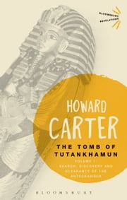 The Tomb of Tutankhamun: Volume 1 - Search, Discovery and Clearance of the Antechamber ebook by Howard Carter