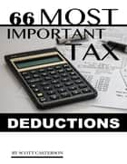 66 Most Important Tax Deductions ebook by Scott Casterson