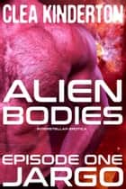 Alien Bodies: Episode One: Jargo ebook by Clea Kinderton